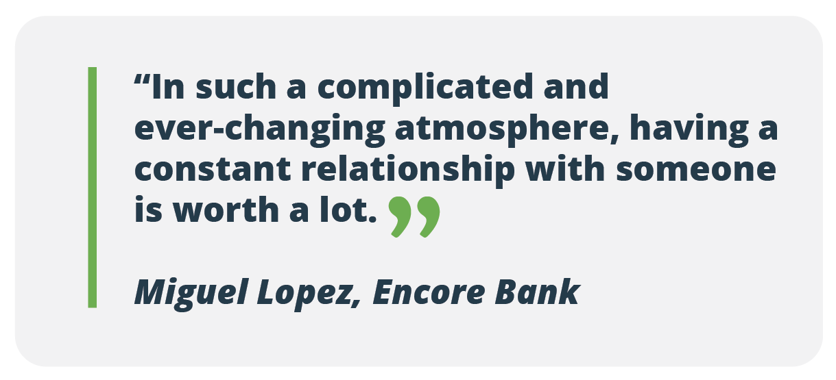 In such a complicated and ever-changing atmosphere, having a constant relationship with someone is worth a lot. - Miguel Lopez